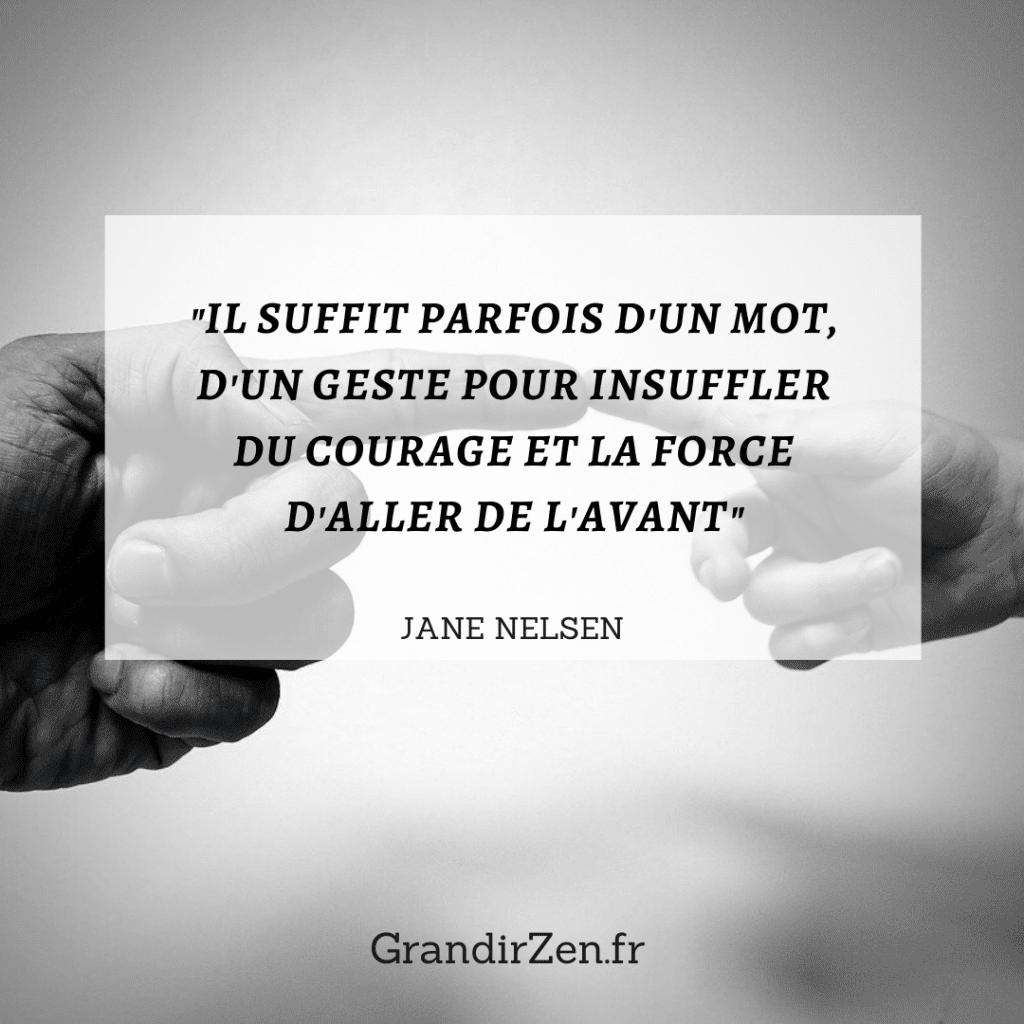 La discipline positive de Jane Nelsen Il suffit parfois d'un mot, d'un geste pour insuffler du courage et la force d'aller de l'avant.