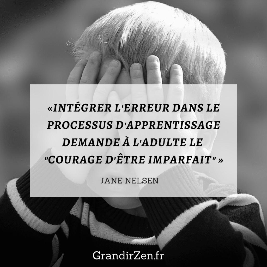 """«intégrer l'erreur dans le processus d'apprentissage demande à l'adulte le """"courage d'être imparfait"""" » JANE NELSEN"""