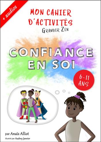 Confiance en soi cahier d'activités Grandir Zen pour enfant 6 à 11 ans